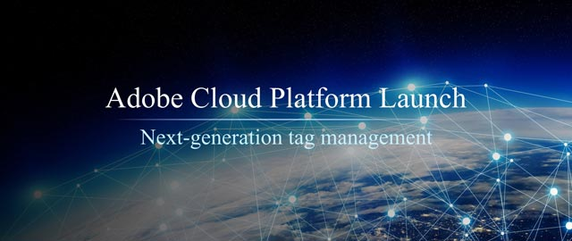 Adobe Cloud Platform Launch